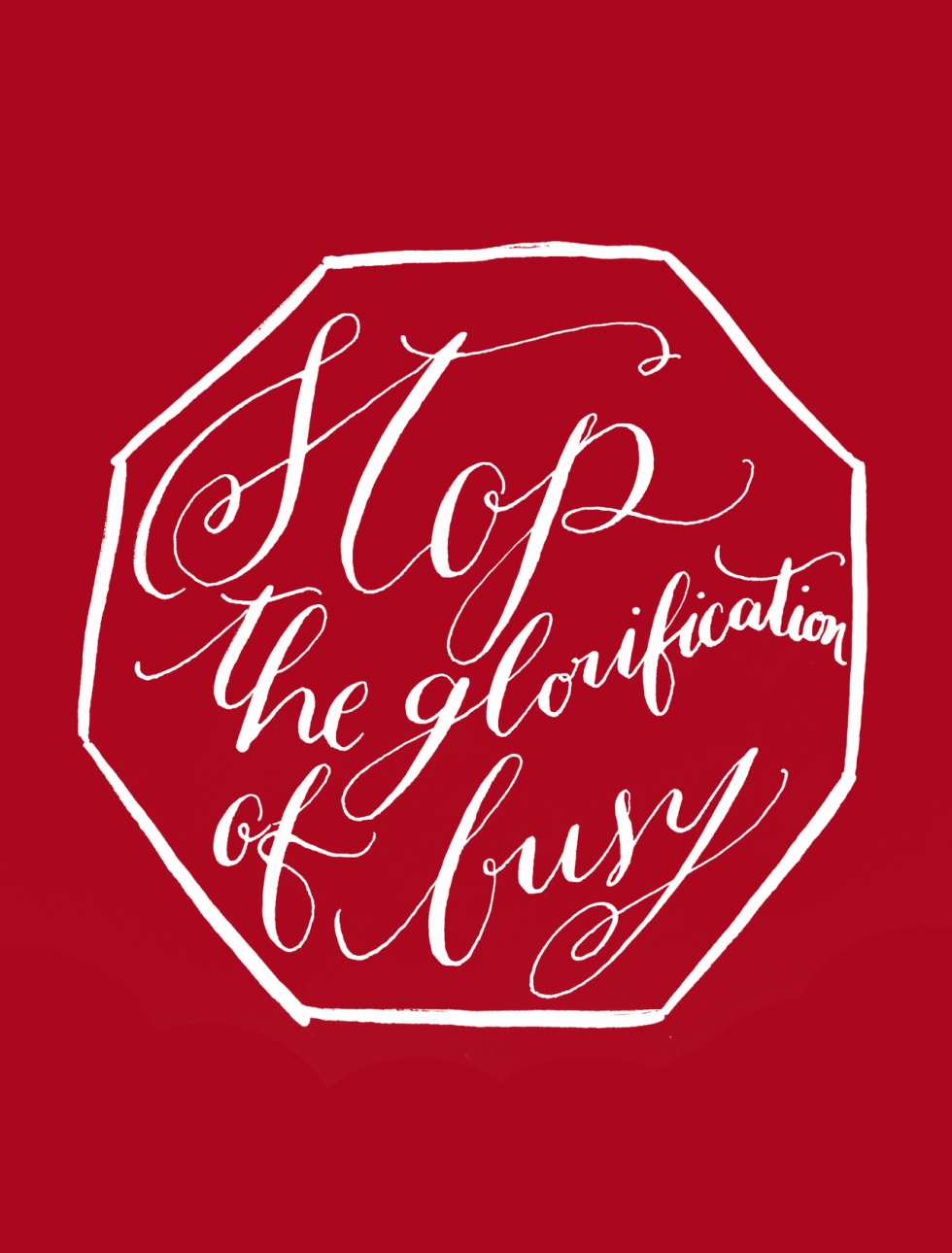 Stop the Glorification of Busy by Kelly Cummings